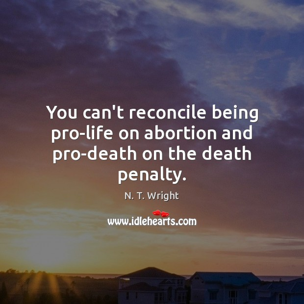 You can't reconcile being pro-life on abortion and pro-death on the death penalty. Image