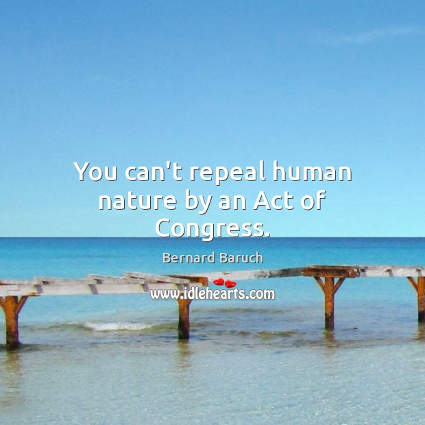 Image, You can't repeal human nature by an Act of Congress.