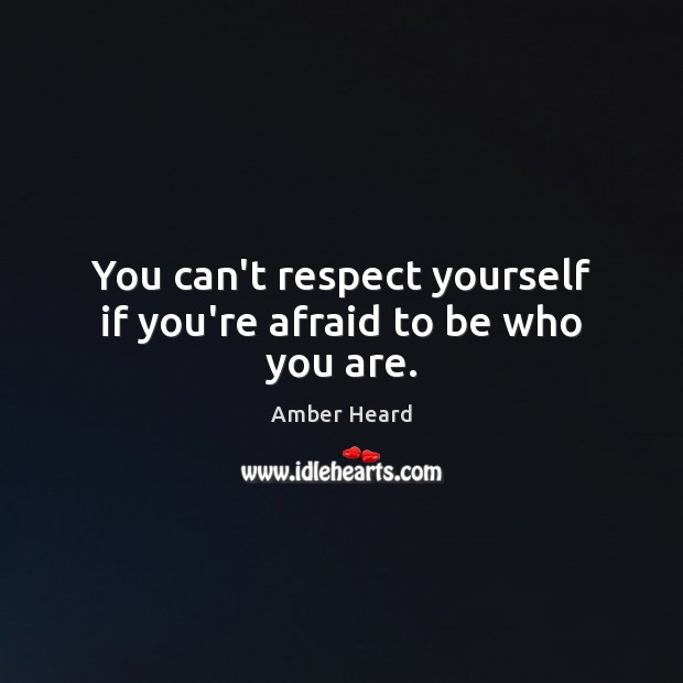 Image, You can't respect yourself if you're afraid to be who you are.