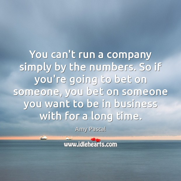 Image, You can't run a company simply by the numbers. So if you're