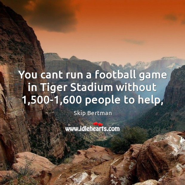 You cant run a football game in Tiger Stadium without 1,500-1,600 people to help, Image