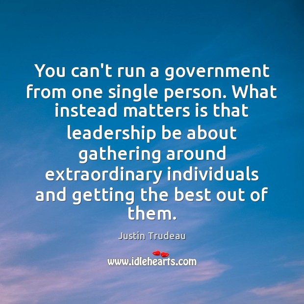 You can't run a government from one single person. What instead matters Image