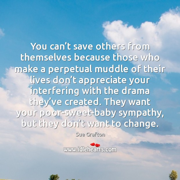 Image, You can't save others from themselves because those who make a