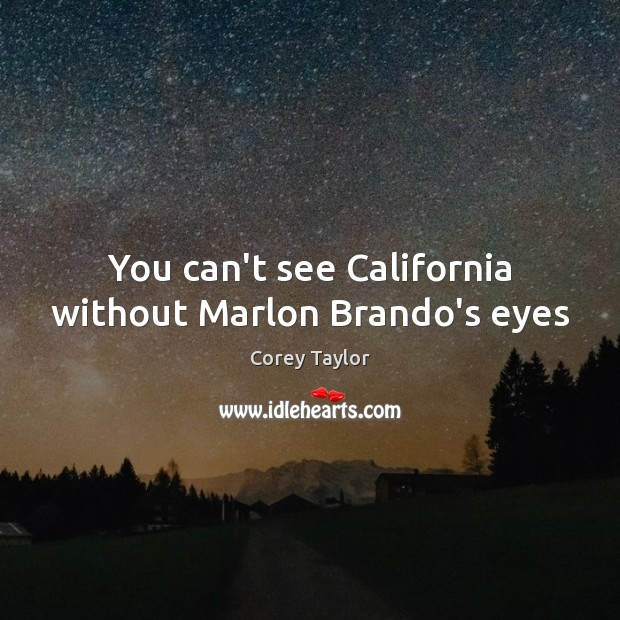 You can't see California without Marlon Brando's eyes Corey Taylor Picture Quote
