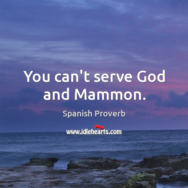 Image, You can't serve God and mammon.