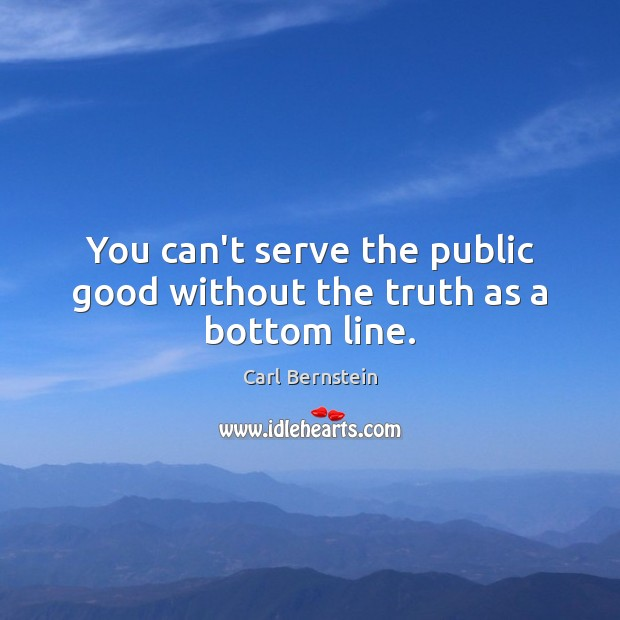 Image, You can't serve the public good without the truth as a bottom line.