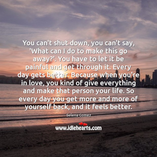 You can't shut down, you can't say, 'What can I do to Selena Gomez Picture Quote
