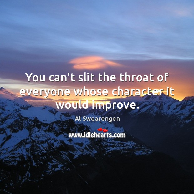 Image, You can't slit the throat of everyone whose character it would improve.