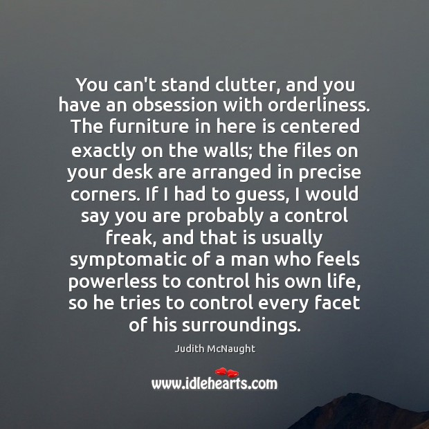 You can't stand clutter, and you have an obsession with orderliness. The Judith McNaught Picture Quote