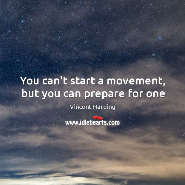 You can't start a movement, but you can prepare for one Image