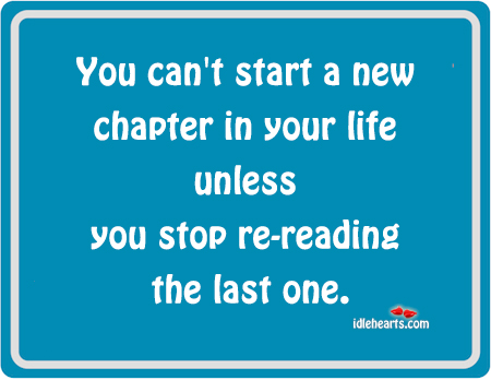 You can't start a new chapter in your life unless Image