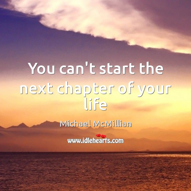 You can't start the next chapter of your life Image