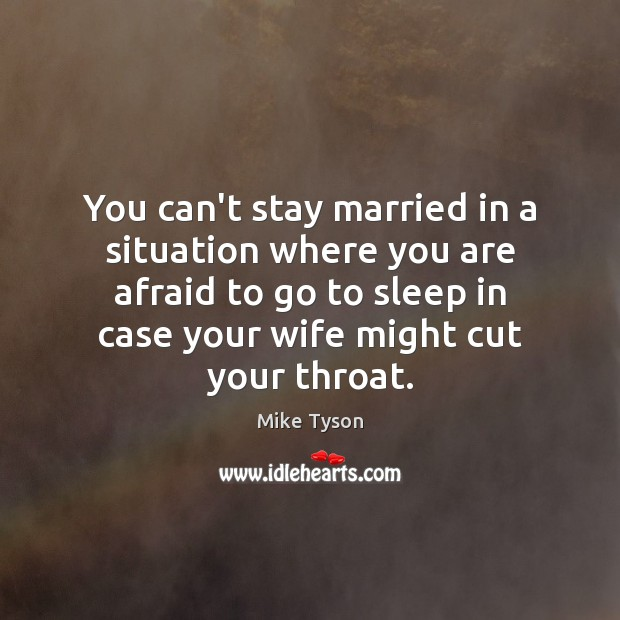 You can't stay married in a situation where you are afraid to Image