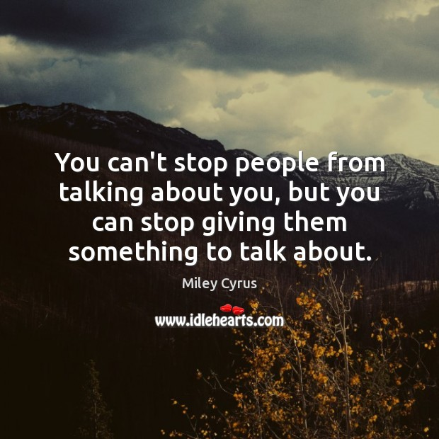 You can't stop people from talking about you, but you can stop Image