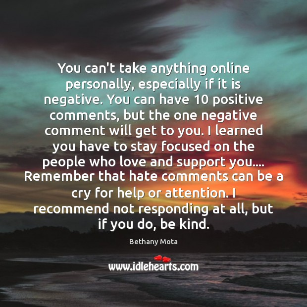 You can't take anything online personally, especially if it is negative. You Image