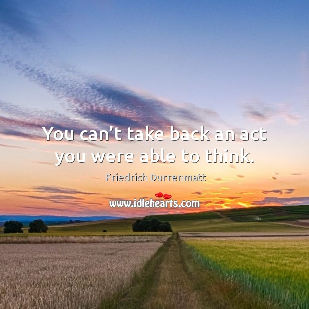 Image, You can't take back an act you were able to think.