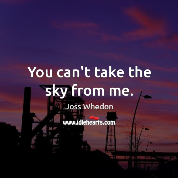 You can't take the sky from me. Image