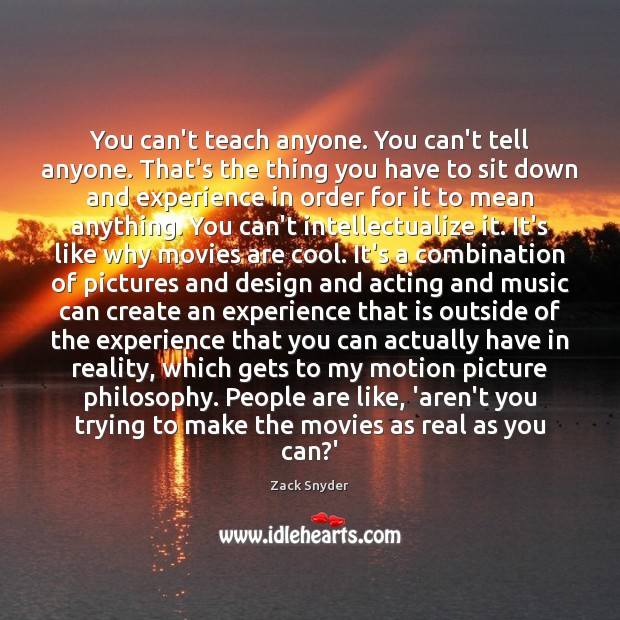 You can't teach anyone. You can't tell anyone. That's the thing you Image