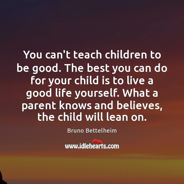 Image, You can't teach children to be good. The best you can do