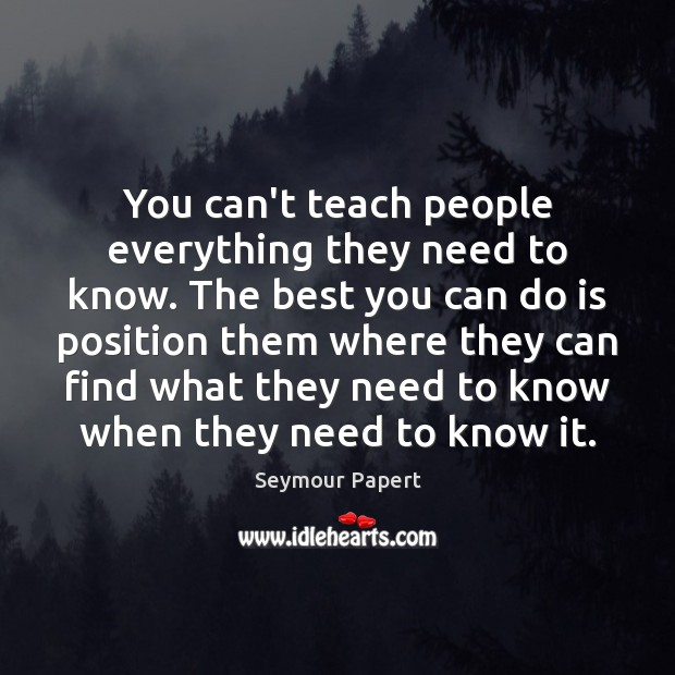 You can't teach people everything they need to know. The best you Image
