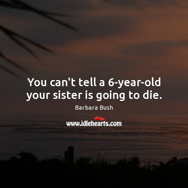 You can't tell a 6-year-old your sister is going to die. Image