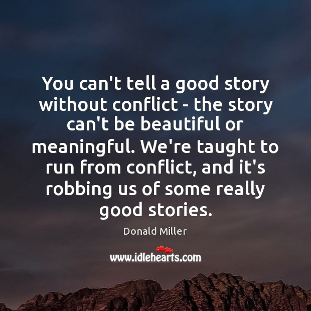 You can't tell a good story without conflict – the story can't Donald Miller Picture Quote