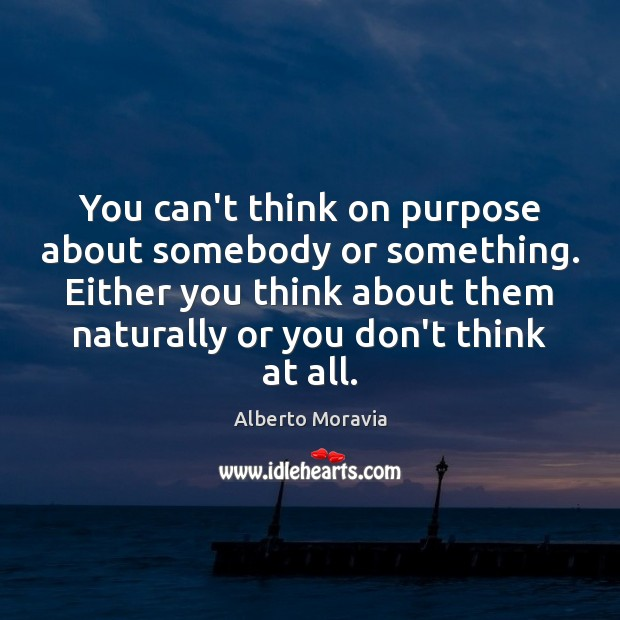 Image, You can't think on purpose about somebody or something. Either you think