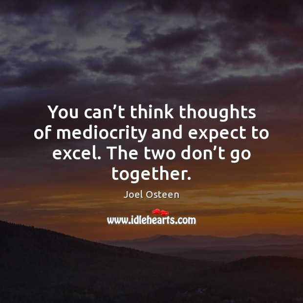Image, You can't think thoughts of mediocrity and expect to excel. The two don't go together.