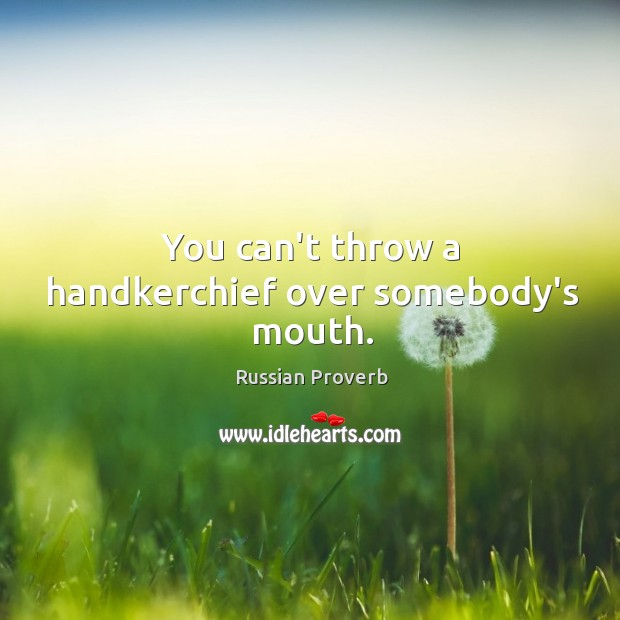 Image, You can't throw a handkerchief over somebody's mouth.