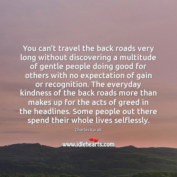 You can't travel the back roads very long without discovering a multitude Charles Kuralt Picture Quote