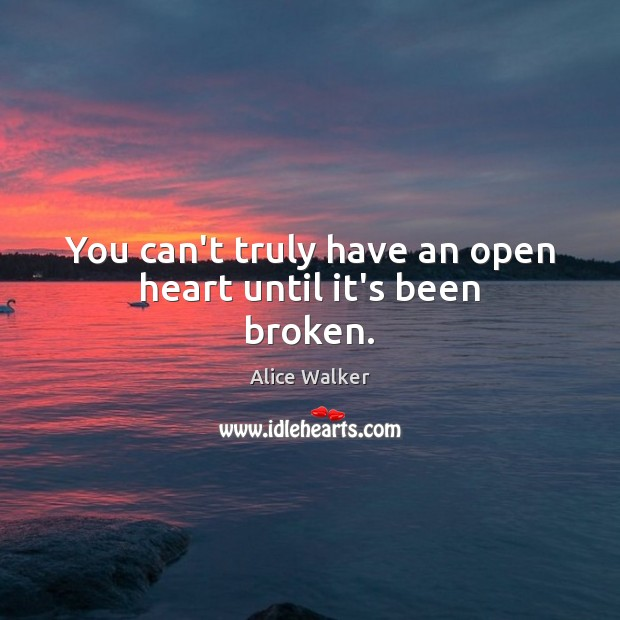 Image, You can't truly have an open heart until it's been broken.