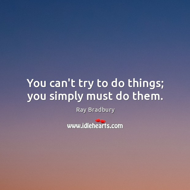 You can't try to do things; you simply must do them. Image