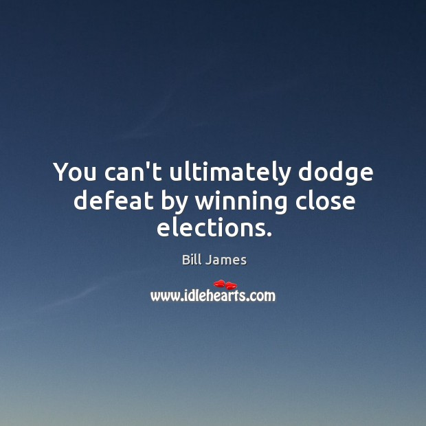 You can't ultimately dodge defeat by winning close elections. Image