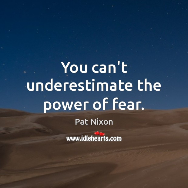 You can't underestimate the power of fear. Underestimate Quotes Image