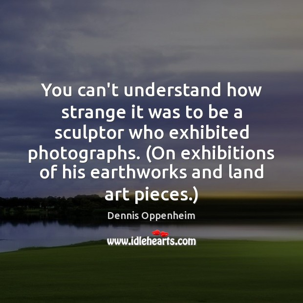 You can't understand how strange it was to be a sculptor who Image