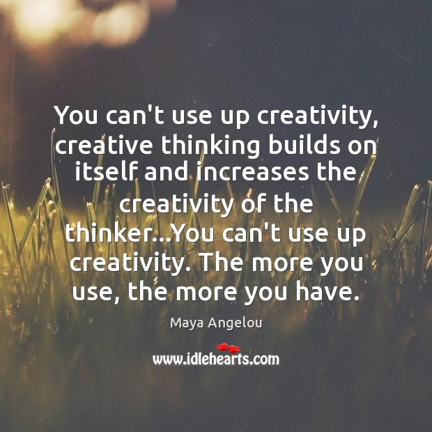 Image, You can't use up creativity, creative thinking builds on itself and increases