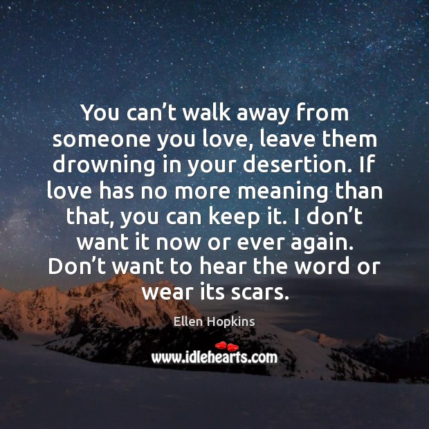 You Cant Walk Away From Someone You Love Leave Them Drowning