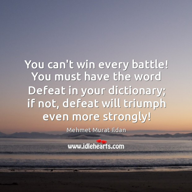 Image, You can't win every battle! You must have the word Defeat in