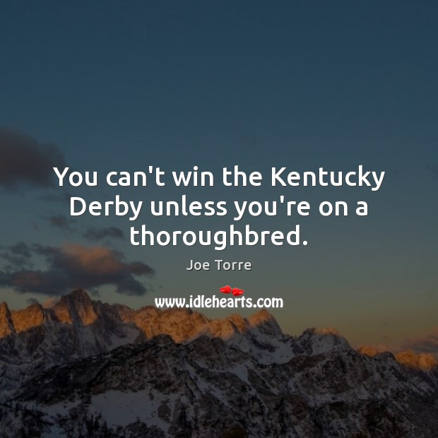 You can't win the Kentucky Derby unless you're on a thoroughbred. Image