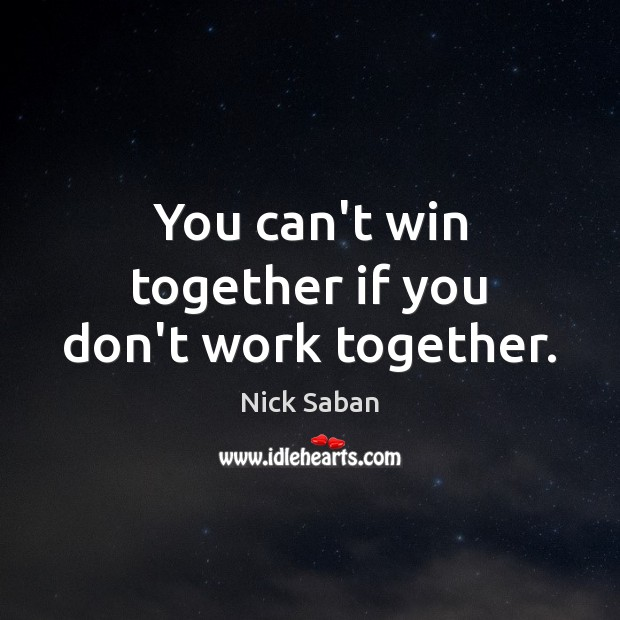 You can't win together if you don't work together. Image