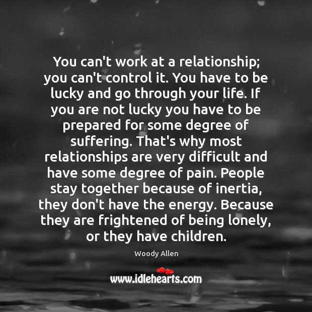 You can't work at a relationship; you can't control it. You have Image