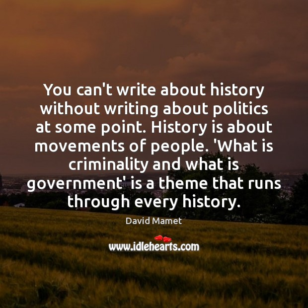 You can't write about history without writing about politics at some point. Image