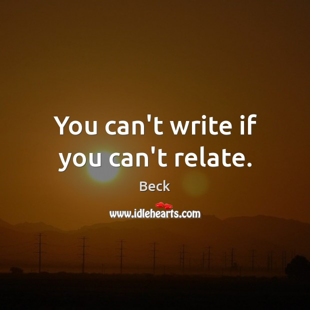You can't write if you can't relate. Image