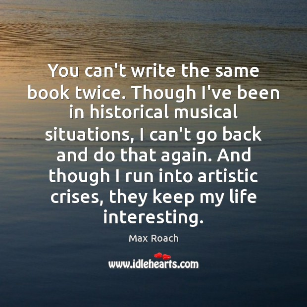 You can't write the same book twice. Though I've been in historical Image