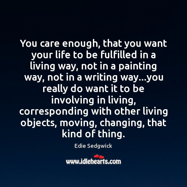 You care enough, that you want your life to be fulfilled in Image