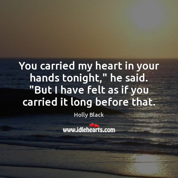 """You carried my heart in your hands tonight,"""" he said. """"But I Image"""