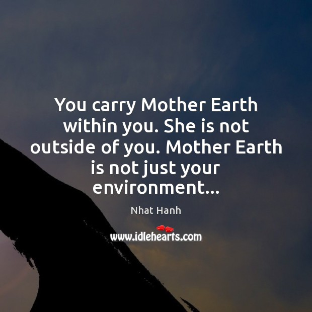Image, You carry Mother Earth within you. She is not outside of you.