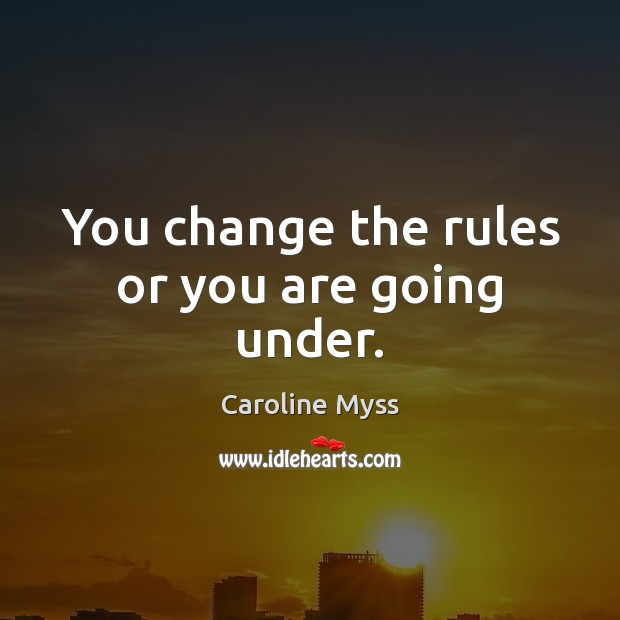 You change the rules or you are going under. Image
