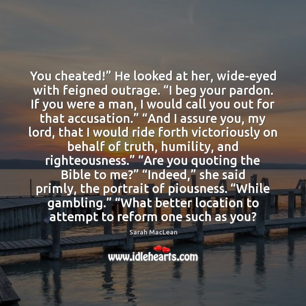"""You cheated!"""" He looked at her, wide-eyed with feigned outrage. """"I beg Sarah MacLean Picture Quote"""