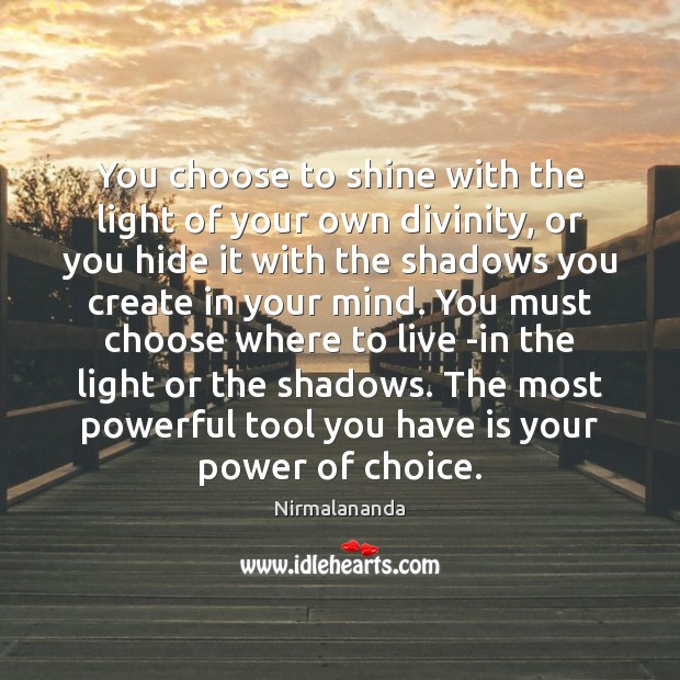You choose to shine with the light of your own divinity, or Image
